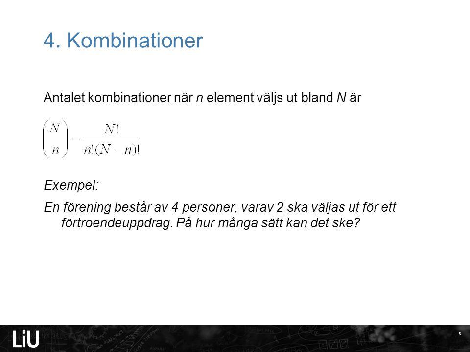 2017-04-06 4. Kombinationer. Antalet kombinationer när n element väljs ut bland N är. Exempel: