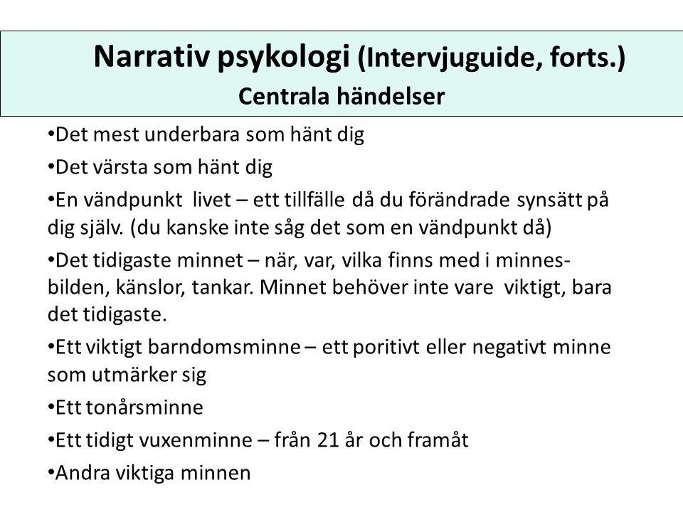 Narrativ psykologi (Intervjuguide, forts.) Centrala händelser