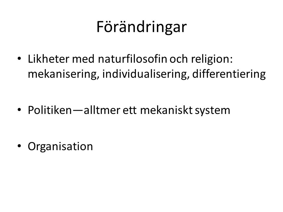 Förändringar Likheter med naturfilosofin och religion: mekanisering, individualisering, differentiering.