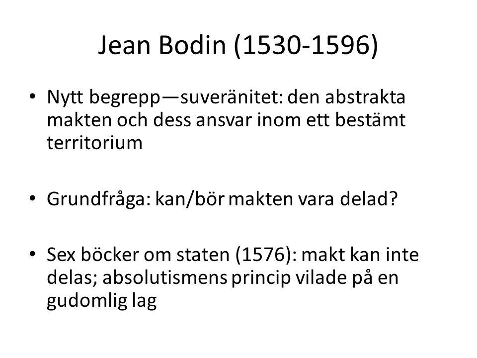 Jean Bodin (1530-1596) Nytt begrepp—suveränitet: den abstrakta makten och dess ansvar inom ett bestämt territorium.