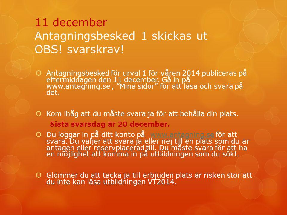 11 december Antagningsbesked 1 skickas ut OBS! svarskrav!
