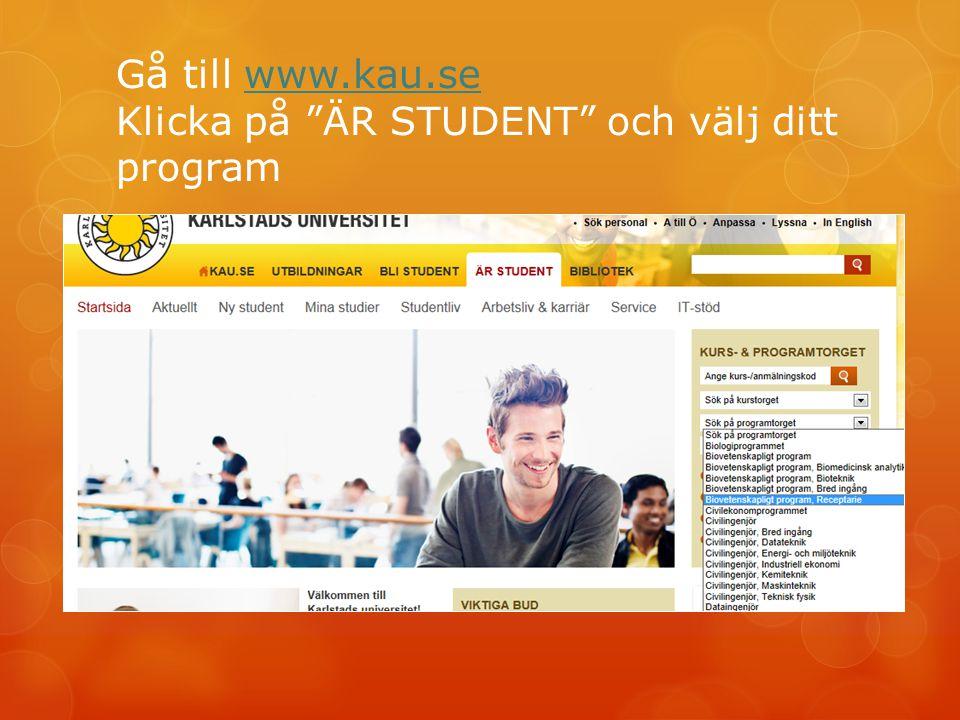 Gå till www.kau.se Klicka på ÄR STUDENT och välj ditt program