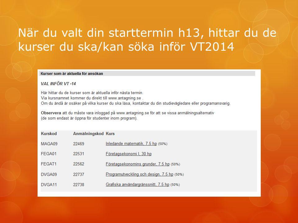 När du valt din starttermin h13, hittar du de kurser du ska/kan söka inför VT2014