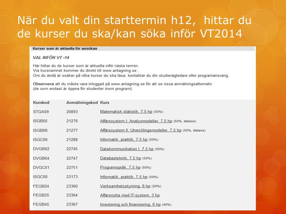 När du valt din starttermin h12, hittar du de kurser du ska/kan söka inför VT2014