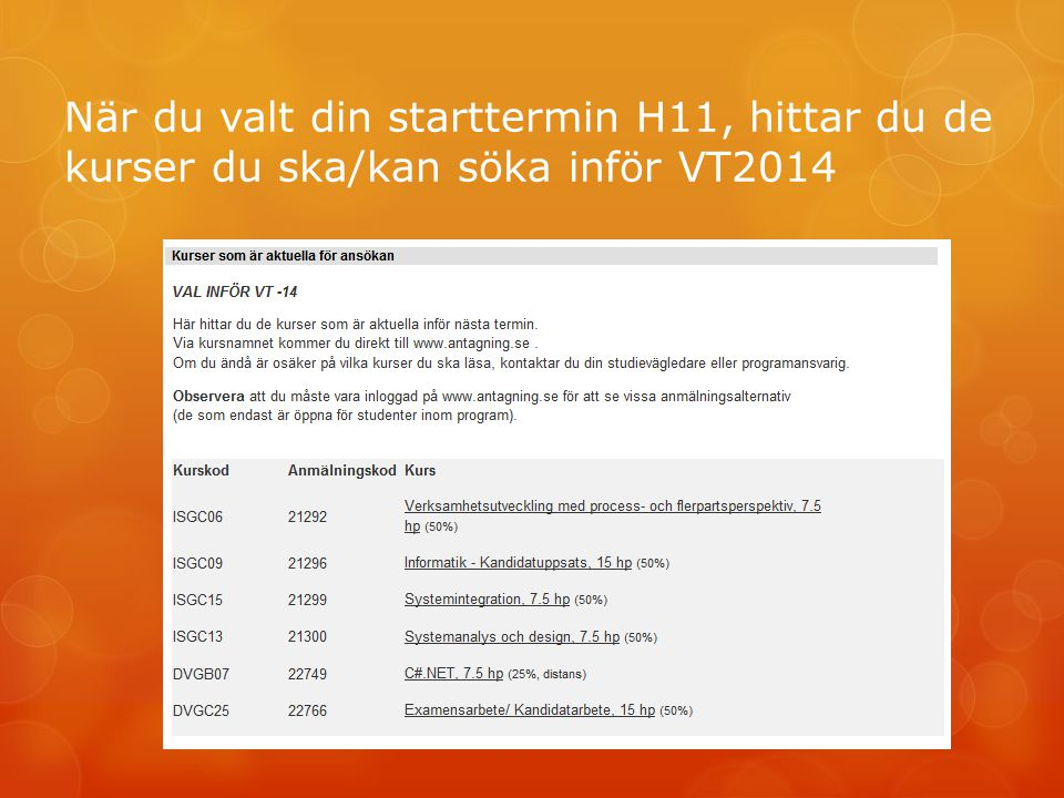 När du valt din starttermin H11, hittar du de kurser du ska/kan söka inför VT2014
