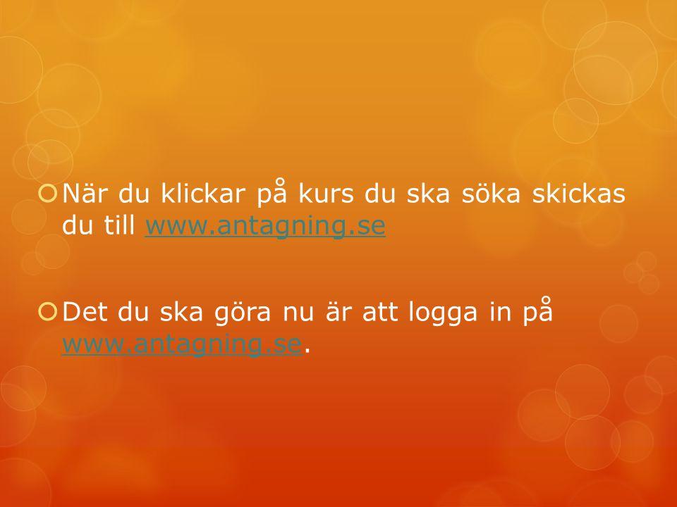 När du klickar på kurs du ska söka skickas du till www.antagning.se