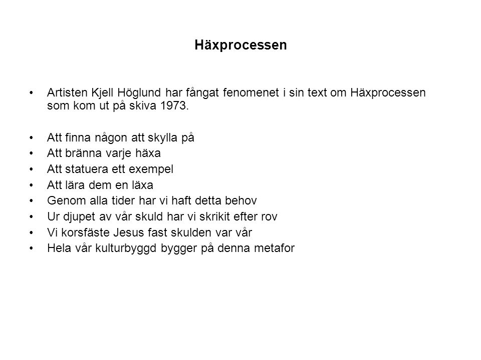 Häxprocessen Artisten Kjell Höglund har fångat fenomenet i sin text om Häxprocessen som kom ut på skiva 1973.