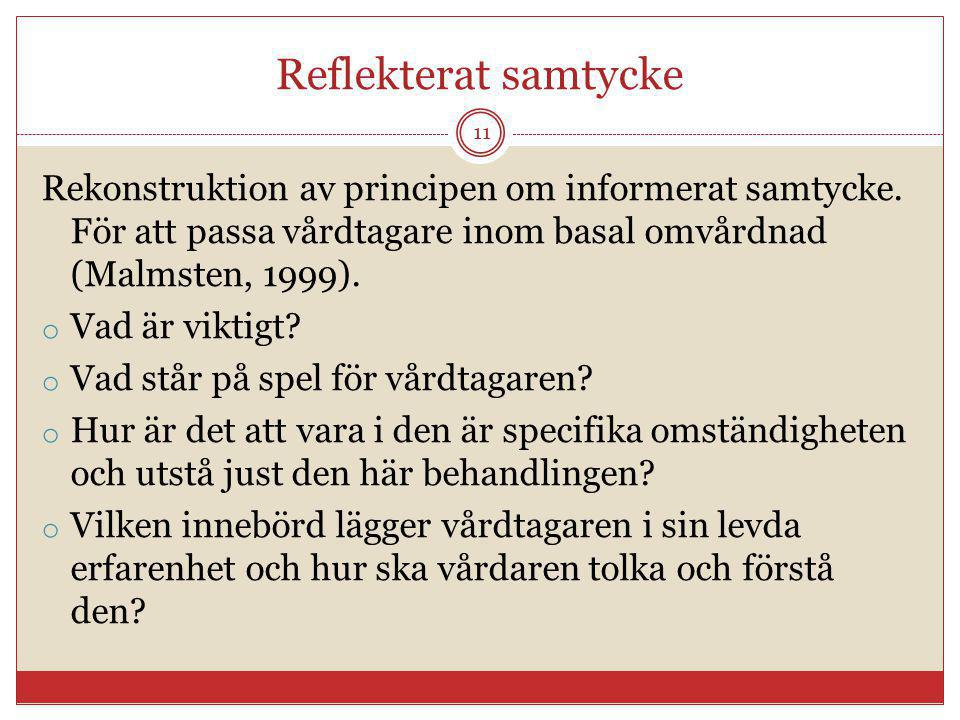 Reflekterat samtycke Rekonstruktion av principen om informerat samtycke. För att passa vårdtagare inom basal omvårdnad (Malmsten, 1999).