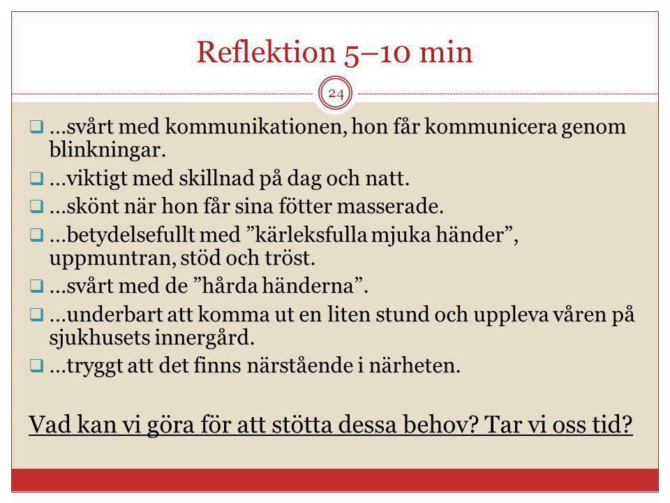 Reflektion 5–10 min …svårt med kommunikationen, hon får kommunicera genom blinkningar. …viktigt med skillnad på dag och natt.