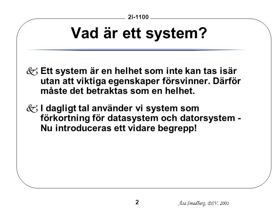Vad är ett system Ett system är en helhet som inte kan tas isär utan att viktiga egenskaper försvinner. Därför måste det betraktas som en helhet.