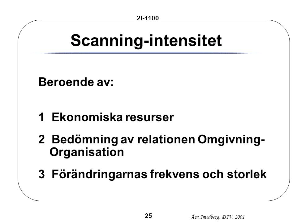 Scanning-intensitet Beroende av: 1 Ekonomiska resurser