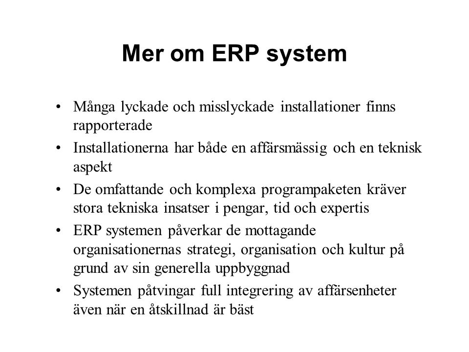 Mer om ERP system Många lyckade och misslyckade installationer finns rapporterade. Installationerna har både en affärsmässig och en teknisk aspekt.