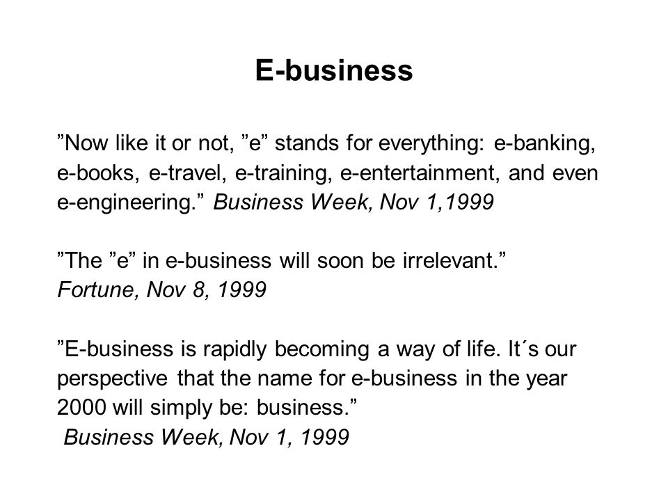 E-business Now like it or not, e stands for everything: e-banking,
