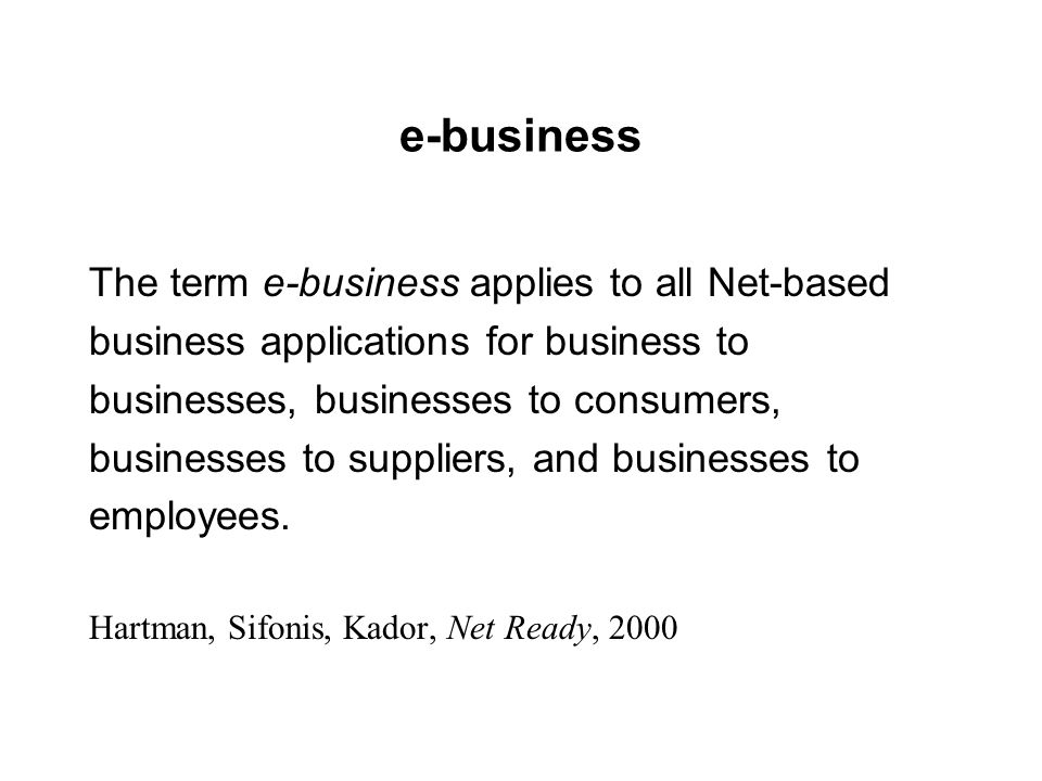 e-business The term e-business applies to all Net-based