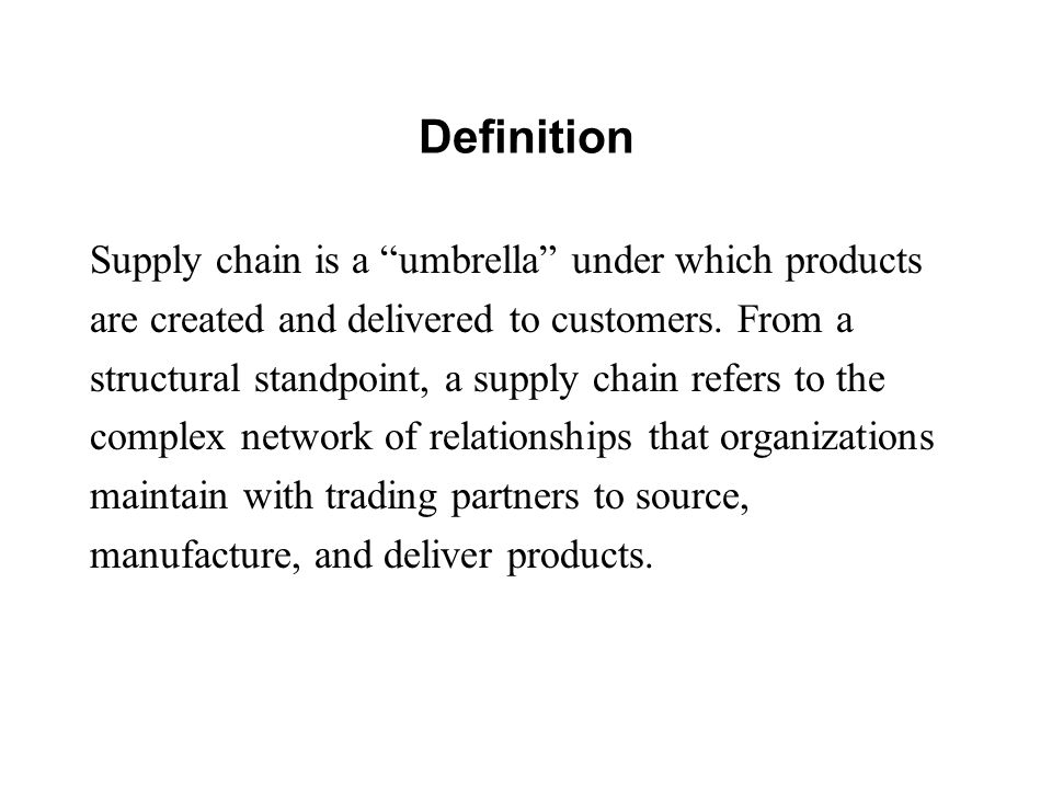 Definition Supply chain is a umbrella under which products