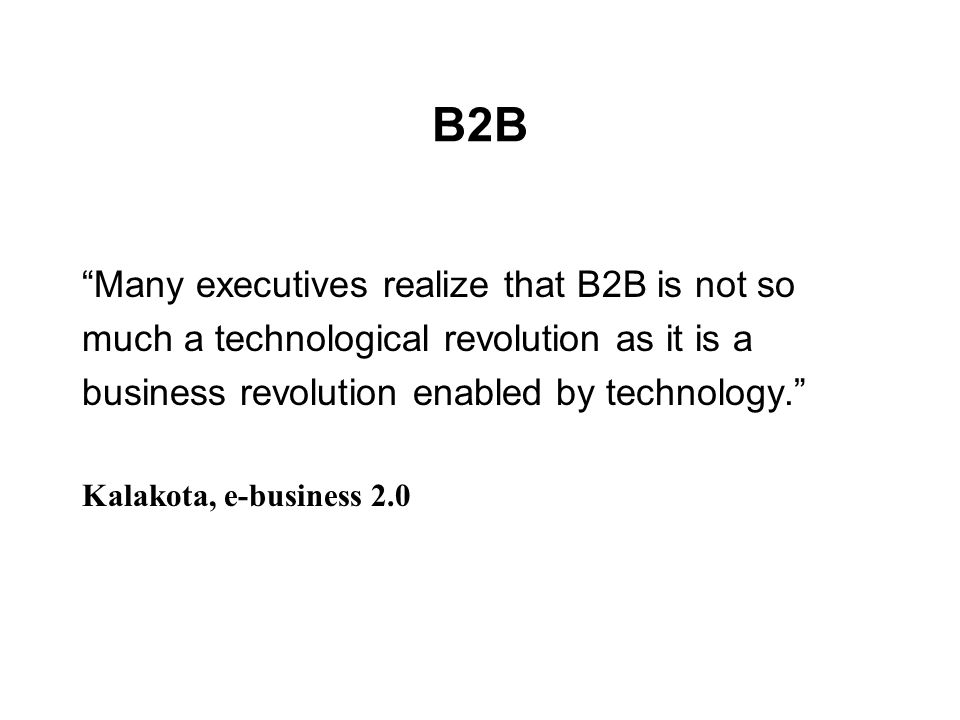 B2B Many executives realize that B2B is not so