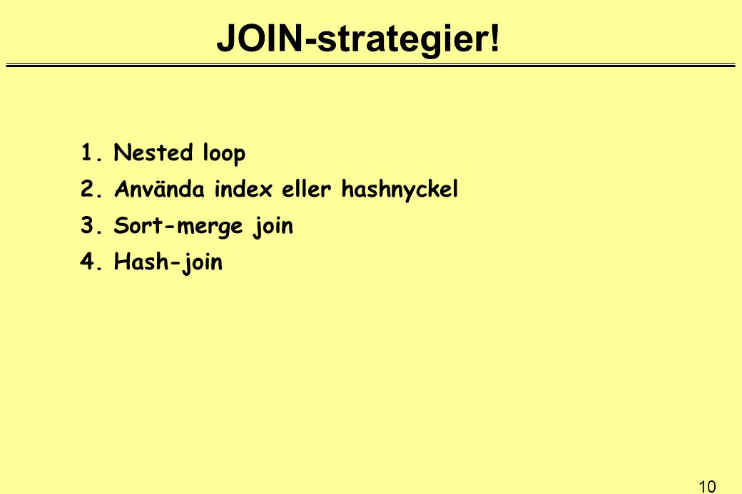 JOIN-strategier! 1. Nested loop 2. Använda index eller hashnyckel