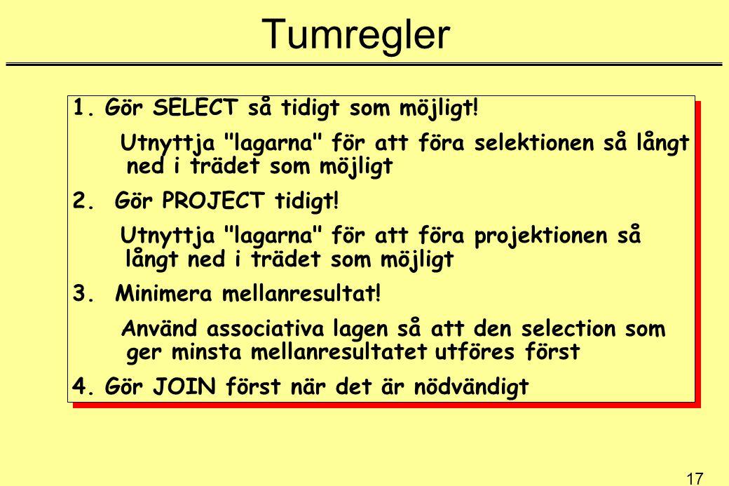 Tumregler 1. Gör SELECT så tidigt som möjligt!