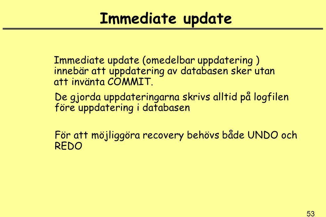 Immediate update Immediate update (omedelbar uppdatering ) innebär att uppdatering av databasen sker utan att invänta COMMIT.