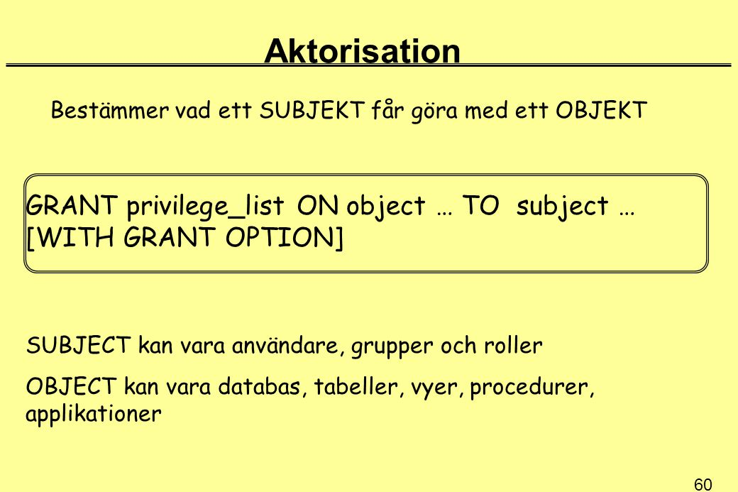 Aktorisation GRANT privilege_list ON object … TO subject …
