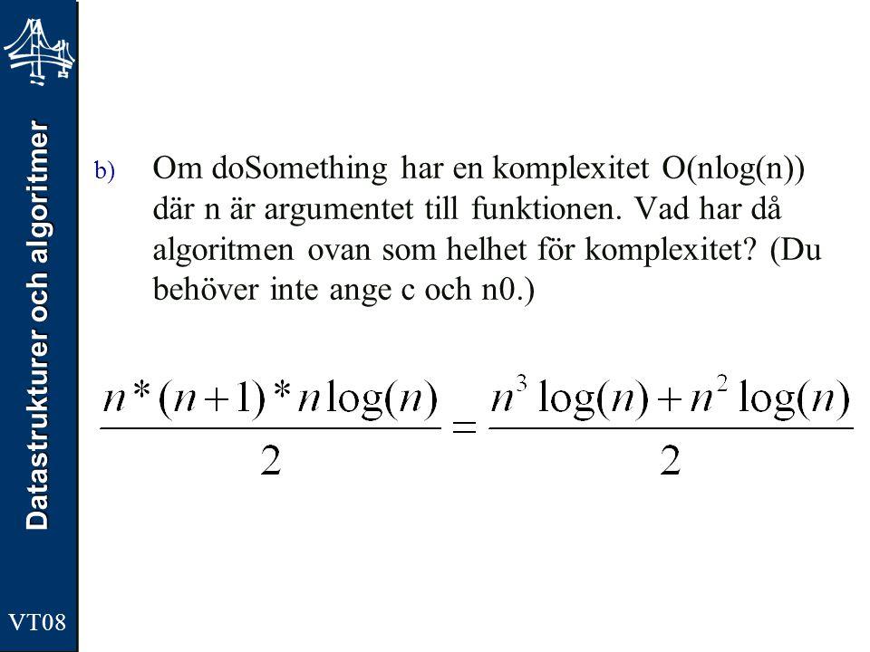 Om doSomething har en komplexitet O(nlog(n)) där n är argumentet till funktionen.