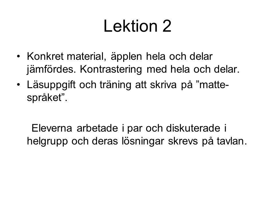 Lektion 2 Konkret material, äpplen hela och delar jämfördes. Kontrastering med hela och delar. Läsuppgift och träning att skriva på matte-språket .
