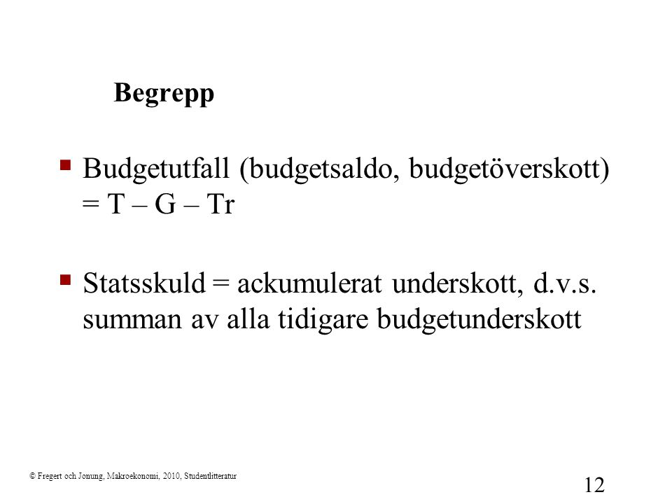 Budgetutfall (budgetsaldo, budgetöverskott) = T – G – Tr