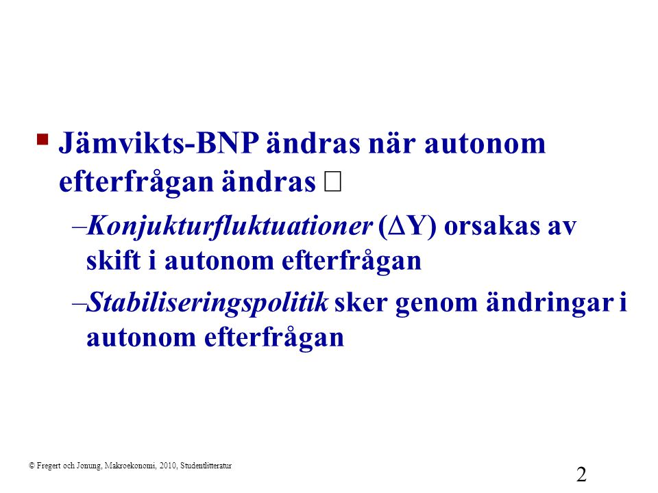 Jämvikts-BNP ändras när autonom efterfrågan ändras Þ
