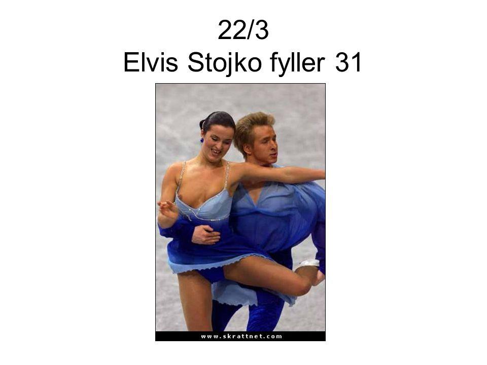 22/3 Elvis Stojko fyller 31