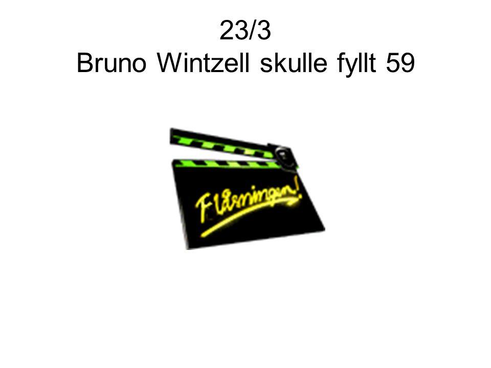 23/3 Bruno Wintzell skulle fyllt 59
