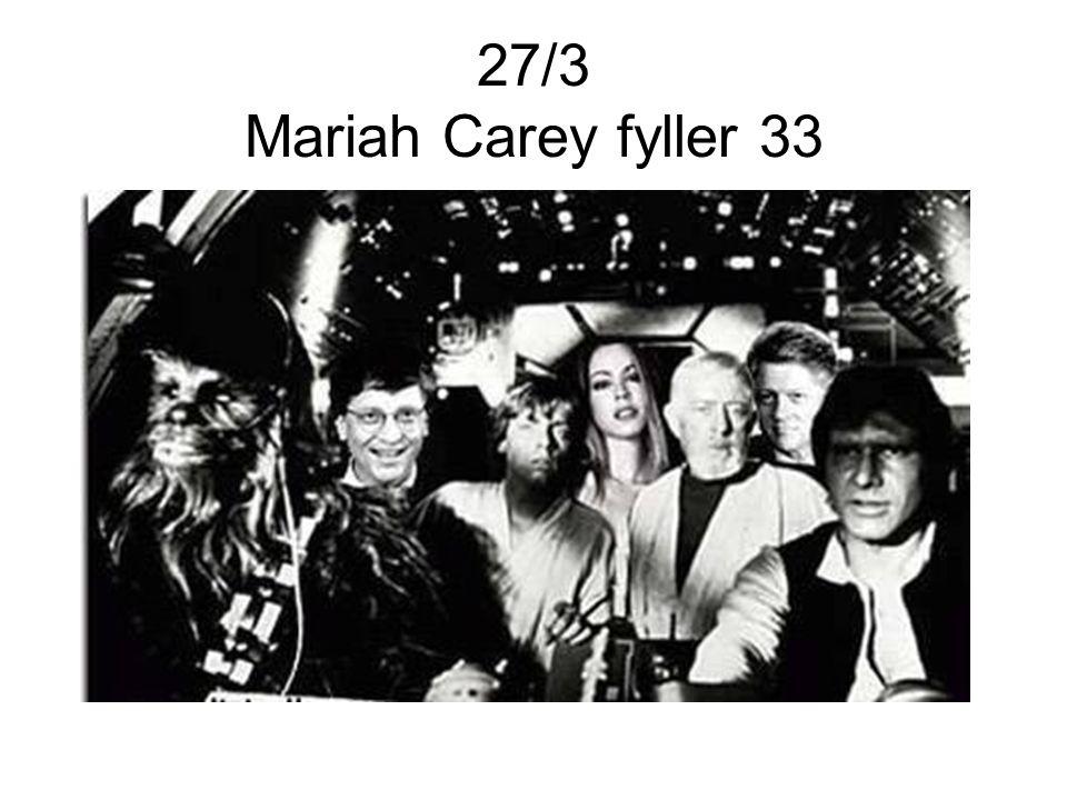 27/3 Mariah Carey fyller 33