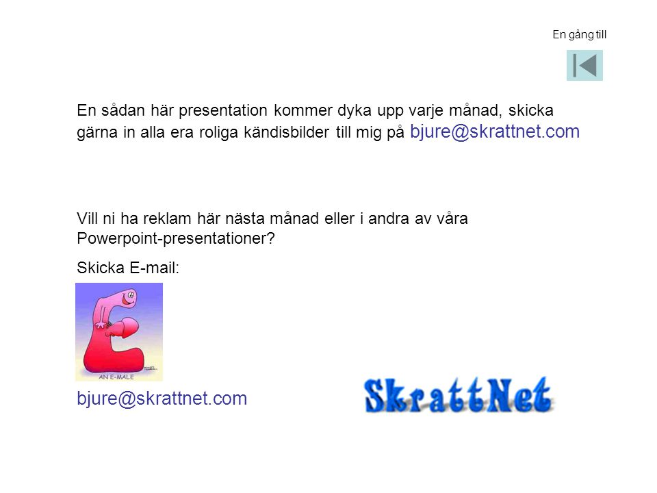 En gång till En sådan här presentation kommer dyka upp varje månad, skicka gärna in alla era roliga kändisbilder till mig på bjure@skrattnet.com.