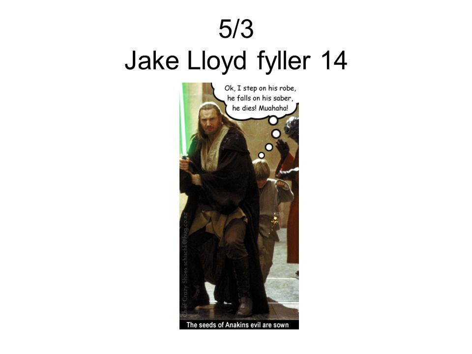 5/3 Jake Lloyd fyller 14