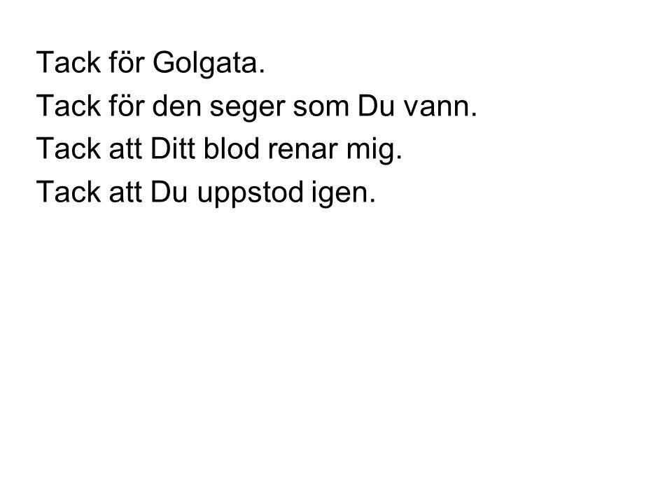 Tack för Golgata. Tack för den seger som Du vann.