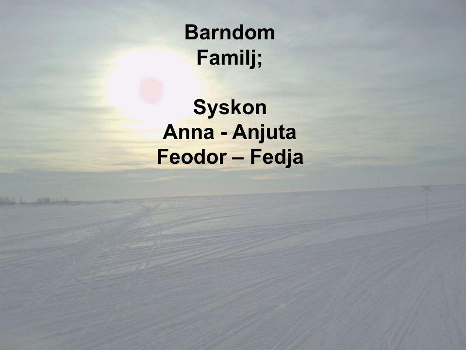Barndom Familj; Syskon Anna - Anjuta Feodor – Fedja