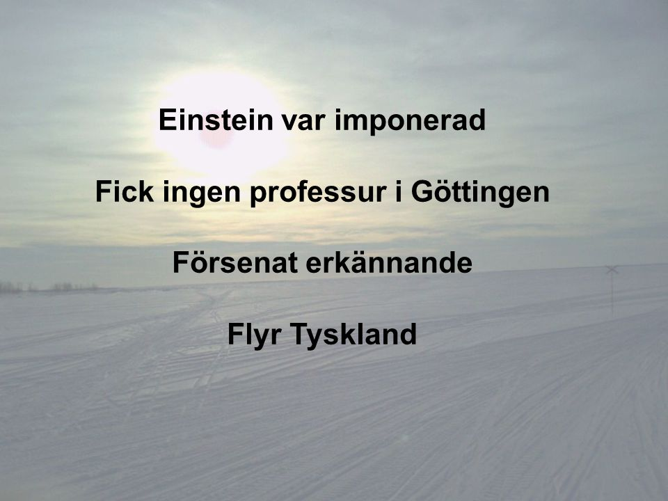 Einstein var imponerad Fick ingen professur i Göttingen