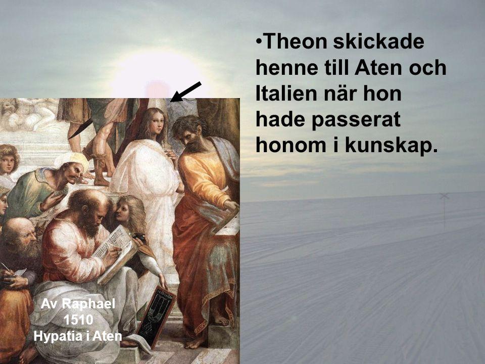 Theon skickade henne till Aten och Italien när hon hade passerat honom i kunskap.