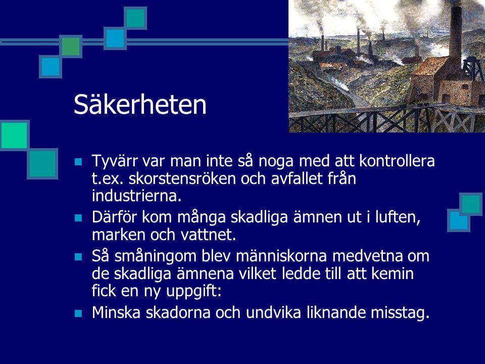Säkerheten Tyvärr var man inte så noga med att kontrollera t.ex. skorstensröken och avfallet från industrierna.