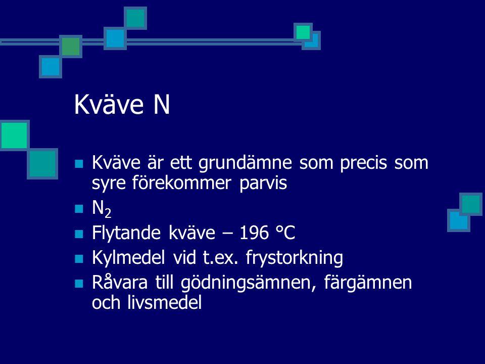 Kväve N Kväve är ett grundämne som precis som syre förekommer parvis
