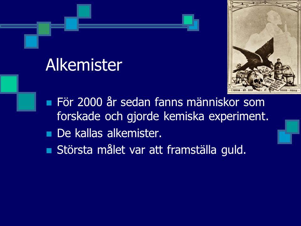 Alkemister För 2000 år sedan fanns människor som forskade och gjorde kemiska experiment. De kallas alkemister.