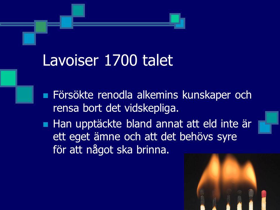 Lavoiser 1700 talet Försökte renodla alkemins kunskaper och rensa bort det vidskepliga.