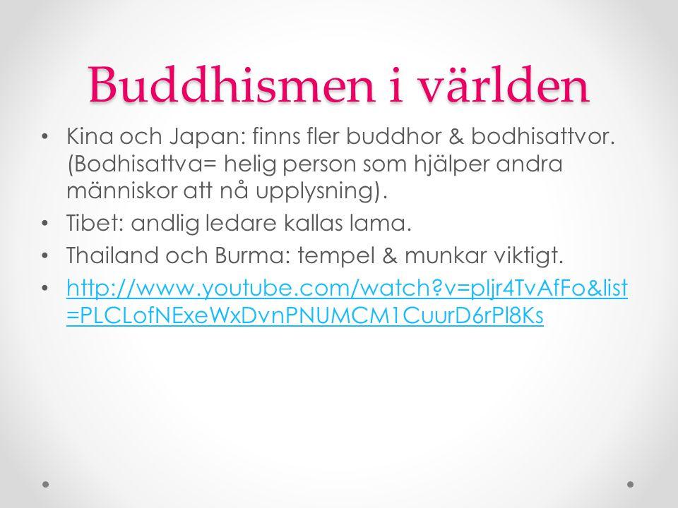 Buddhismen i världen Kina och Japan: finns fler buddhor & bodhisattvor. (Bodhisattva= helig person som hjälper andra människor att nå upplysning).