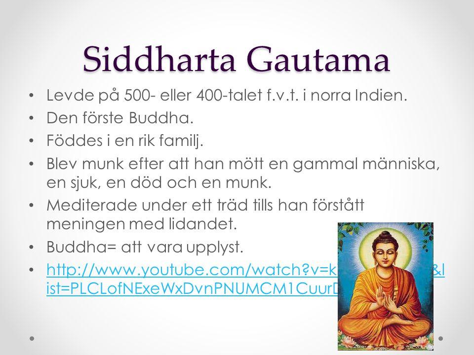 Siddharta Gautama Levde på 500- eller 400-talet f.v.t. i norra Indien.