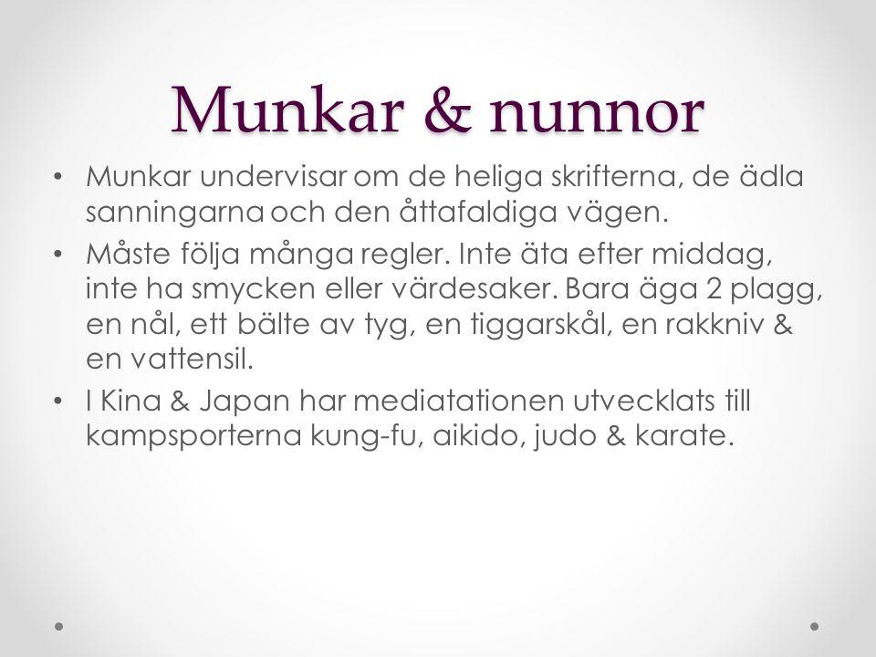 Munkar & nunnor Munkar undervisar om de heliga skrifterna, de ädla sanningarna och den åttafaldiga vägen.