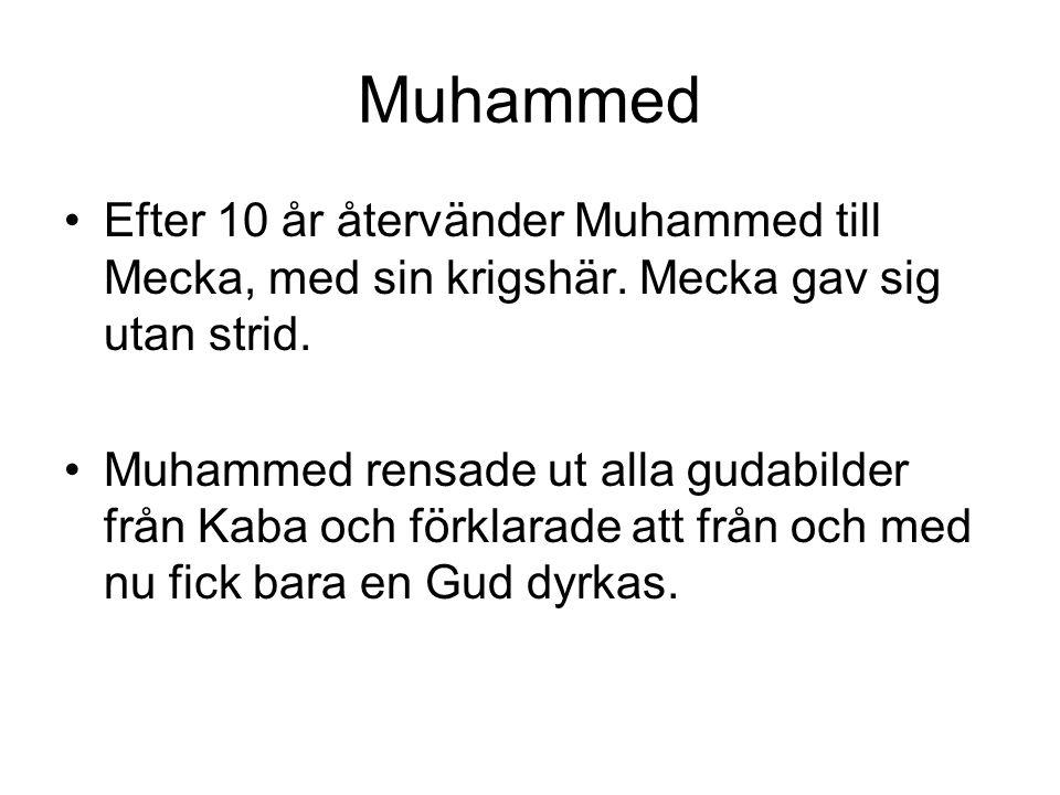 Muhammed Efter 10 år återvänder Muhammed till Mecka, med sin krigshär. Mecka gav sig utan strid.