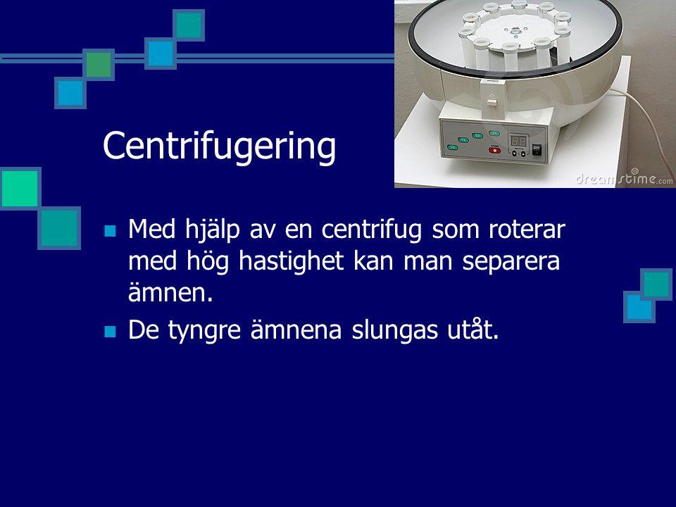 Centrifugering Med hjälp av en centrifug som roterar med hög hastighet kan man separera ämnen.