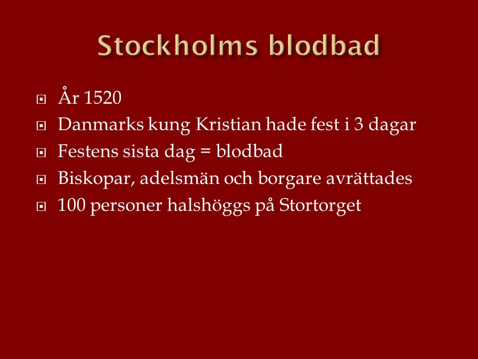 Stockholms blodbad År 1520 Danmarks kung Kristian hade fest i 3 dagar