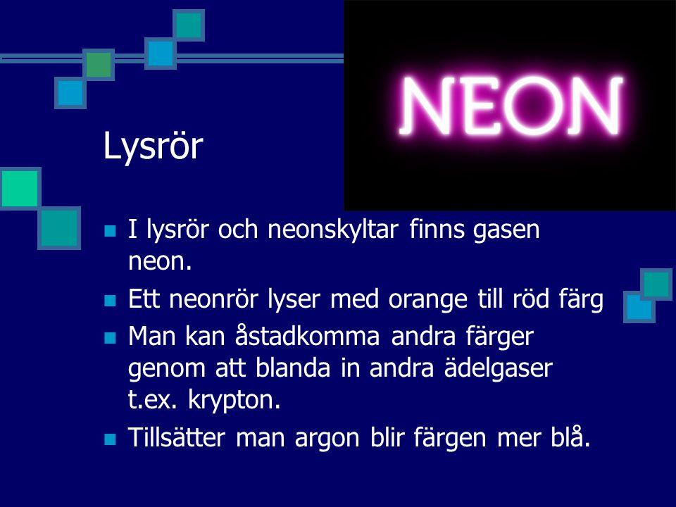 Lysrör I lysrör och neonskyltar finns gasen neon.