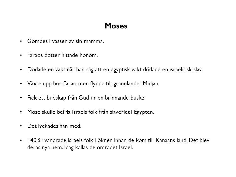 Moses Gömdes i vassen av sin mamma. Faraos dotter hittade honom.