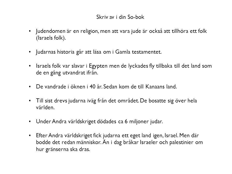 Skriv av i din So-bok Judendomen är en religion, men att vara jude är också att tillhöra ett folk (Israels folk).